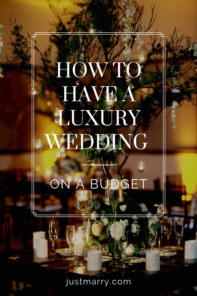 How to Have a Luxury Wedding on a Budget - Just Marry Weddings
